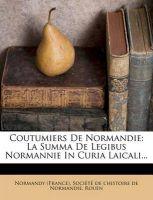 Coutumiers de Normandie: La Summa de Legibus Normannie in Curia Laicali...: Book by Normandy (France)