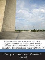 Fractionation and Characterization of Organic Matter in Wastewater from a Swine Waste-Retention Basin: Usgs Scientific Investigations Report 2004-5217: Book by Jerry A Leenheer (U.S. Geological Survey, Colorado)