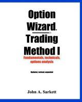 Option Wizard(r) Trading Method I: Fundamentals, Technicals, Options Analysis: Book by John A Sarkett
