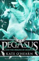 Pegasus 4: Pegasus and the Origins of Olympus: Book by Kate O'Hearn