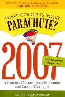What Color is Your Parachute?: A Practical Manual for Job-hunters and Career Changes: 2007: Book by Richard N. Bolles