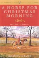 A Horse for Christmas Morning: And Other Stories: Book by Gordon Grand