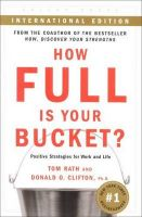 How Full is Your Bucket: Positive Strategies for Work and Life:Book by Author-Tom Rath , Donald O. Clifton