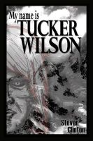 My Name is Tucker Wilson: Book One of the Legend of Tucker Wilson: Book by Steven Clinton