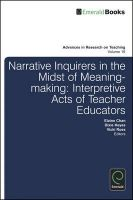 Narrative Inquirers in the Midst of Meaning-Making: Interpretive Acts of Teacher Educators