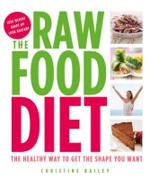 The Raw Food Diet: The Healthy Way to Get the Shape You Want: Book by Christine Bailey