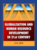 Globalisation and Human Resource Development in 21st Century: Book by A. K. Jha
