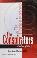 The Conspirators: Fiction of Facts - a Book of Pakistan's Intelligence: Book by Mohan Yash