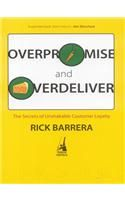 Overpromise and Overdeliver: The Secrets of Unshakable Customer Loyalty: Book by Rick Barrera