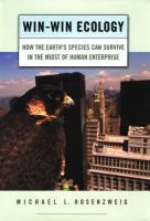Win-win Ecology: How the Earth's Species Can Survive in the Midst of Human Enterprise:Book by Author-Michael L. Rosenzweig