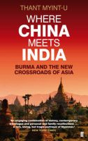 Where China Meets India: Burma and the New Crossroads of Asia: Book by Thant Myint-U