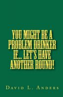 You Might Be a Problem Drinker If... Let's Have Another Round!: Book by David L Anders