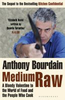 Medium Raw: A Bloody Valentine to the World of Food and the People Who Cook: Book by Anthony Bourdain