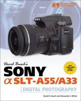 David Busch's Sony Alpha SLT-A55/A33 Guide to Digital Photography:Book by Author-David Busch , Alexander S. White