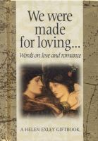 Words for Life S. - We Were Made for Loving: Word on Love and Romance: Book by Helen Exley
