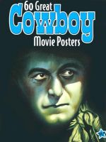 60 Great Cowboy Movie Posters: Illustrated History of Movies: Book by Bruce Hershenson
