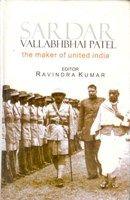 Sardar Vallabhbhai Patel: The Maker of United India: Book by Ravindra Kumar