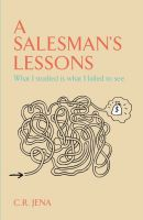 A SALESMAN'S LESSONS What I Studied Is what I Failed to see: Book by C. R. JENA