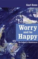 Worry and be Happy The Audacity of Hopelessness: Book by Karl Renz