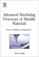 Advanced Machining Processes of Metallic Materials: Theory, Modelling and Applications:Book by Author-Wit Grzesik