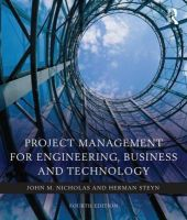 Project Management for Engineering, Business and Technology: Book by John M. Nicholas , Herman Steyn