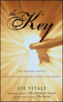 The Key: The Missing Secret for Attracting Anything You Want: Book by Joe Vitale