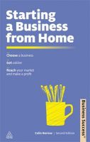 Business Success - Starting a Business from Home: Choose a Business; Get Online; Reach Your Market and Make a Profit: Book by Colin Barrow