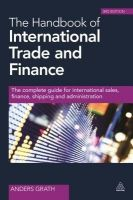 The Handbook of International Trade and Finance: The Complete Guide for International Sales, Finance, Shipping and Administration: Book by Anders Grath