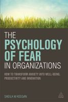 The Psychology of Fear in Organizations: How to Transform Anxiety into Well-Being, Productivity and Innovation: Book by Sheila Keegan