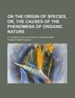 On the Origin of Species, Or, the Causes of the Phenomena of Organic Nature: Book by Thomas Henry Huxley