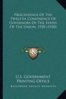 Proceedings of the Twelfth Conference of Governors of the States of the Union, 1920 (1920): Book by U S Government Printing Office