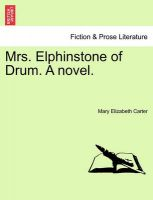 Mrs. Elphinstone of Drum. a Novel. Vol. III.: Book by Mary Elizabeth Carter