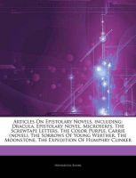 Articles on Epistolary Novels, Including: Dracula, Epistolary Novel, Microserfs, the Screwtape Letters, the Color Purple, Carrie (Novel), the Sorrows of Young Werther, the Moonstone, the Expedition of Humphry Clinker: Book by Hephaestus Books