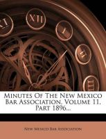 Minutes of the New Mexico Bar Association, Volume 11, Part 1896...