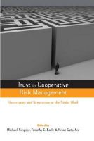 Trust in Cooperative Risk Management: Uncertainty and Scepticism in the Public Mind: Book by Michael Siegrist , Timothy C. Earle , Heinz Gutscher