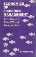 Economics of Fisheries Management: A Critique in Third World Perspective: Book by Korakandy, R.