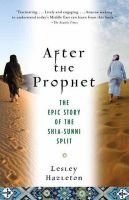 After the Prophet: The Epic Story of the Shia-Sunni Split in Islam: Book by Lesley Hazleton