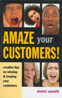 Amaze Your Customers!: Creative Tips on Winning and Keeping Your Customers (English) 01 Edition
