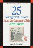 25 Management Lessons from the Customer's Side of the Counter: Book by James H. Donnell