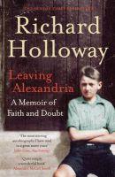 Leaving Alexandria: A Memoir of Faith and Doubt: Book by Richard Holloway