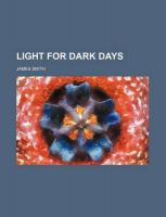 Light for Dark Days: Book by Colonel James Smith (University of Queensland, U.S. Air Force Academy)