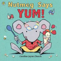 Nutmeg Says Yum!:Book by Author-Caroline Jayne Church , Caroline Jayne Church