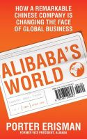 Alibaba's World: How One Remarkable Chinese Company is Changing the Face of Global Business: Book by Porter Erisman