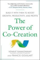 The Power of Co-creation: Build it with Them to Boost Growth, Productivity and Profits:Book by Author-Venkat Ramaswamy , Francis J. Gouillart