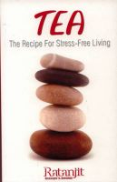 Tea: The Recipe for Stress-free Living:Book by Author-Ratanjit S. Sondhe