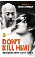 Don't Kill Him!: The Story of My Life with Bhagwan Rajneesh: Book by Ma Anand Sheela