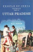 People and Politics in India, Colonial, Concepts, Democratic Compulsions: Volume XLII: Uttar Pradesh (in 3 Parts): Book by K. S. Singh
