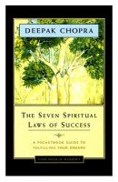 The Seven Spiritual Laws Of Success : A Pocket Guide to Fulfilling Your Dreams: Book by Deepak Chopra