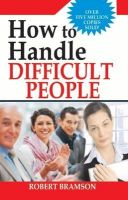 How to Handle Difficult People?: Book by Robert Bramson