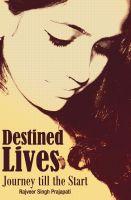 Destined Lives - Journey till the Start: Book by Rajveer Singh Prajapati